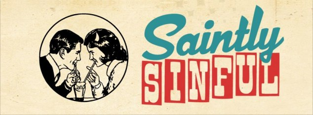 Let's be saintly sinful