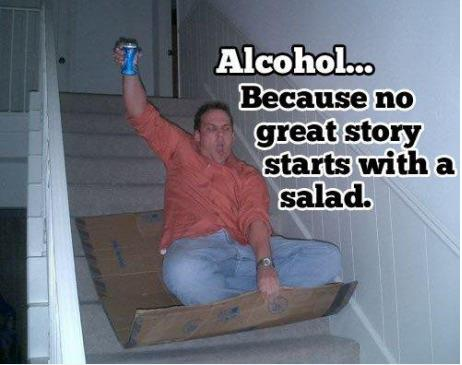 Alcohol - no story starts with salad